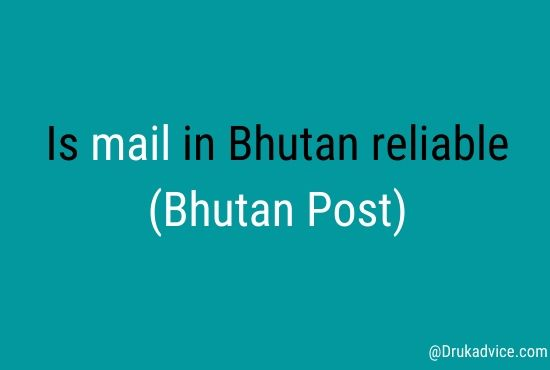 Is mail in Bhutan reliable